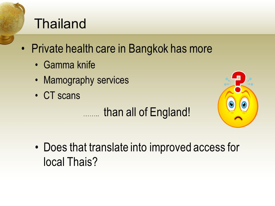 Thailand Private health care in Bangkok has more Gamma knife Mamography services CT scans ……..