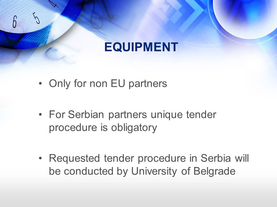 EQUIPMENT Only for non EU partners For Serbian partners unique tender procedure is obligatory Requested tender procedure in Serbia will be conducted by University of Belgrade
