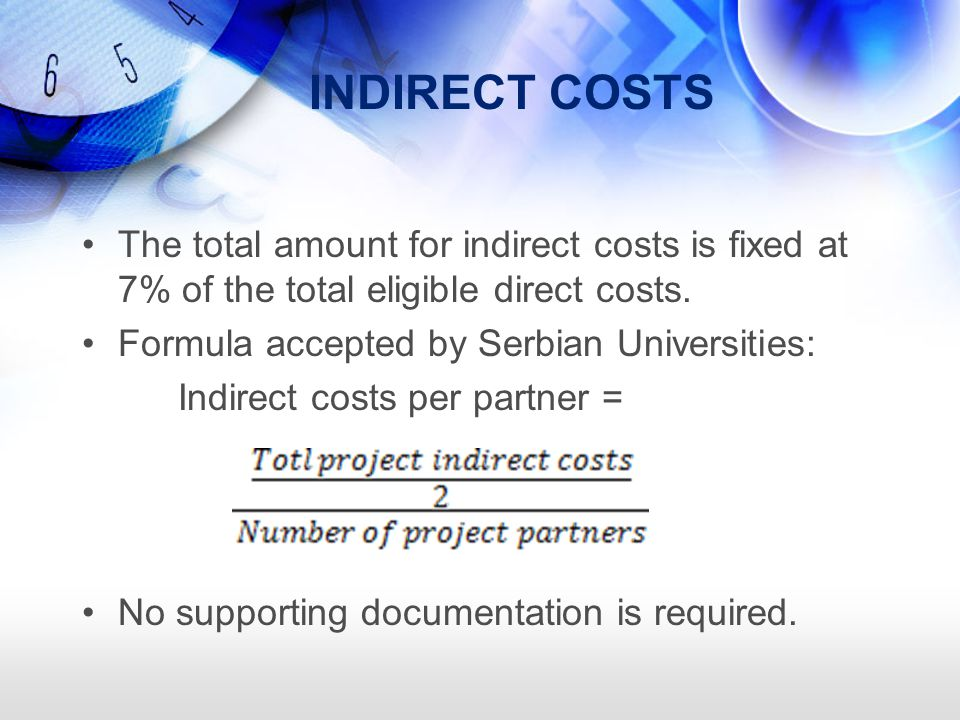 INDIRECT COSTS The total amount for indirect costs is fixed at 7% of the total eligible direct costs.
