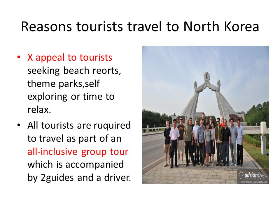Reasons tourists travel to North Korea X appeal to tourists seeking beach reorts, theme parks,self exploring or time to relax.
