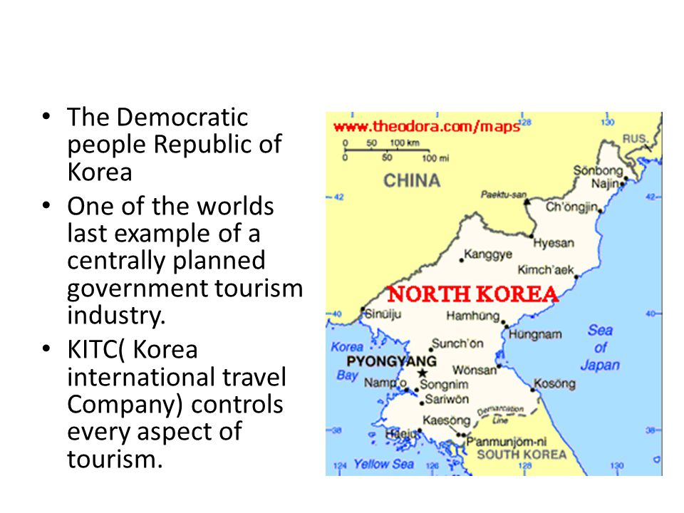 The Democratic people Republic of Korea One of the worlds last example of a centrally planned government tourism industry.