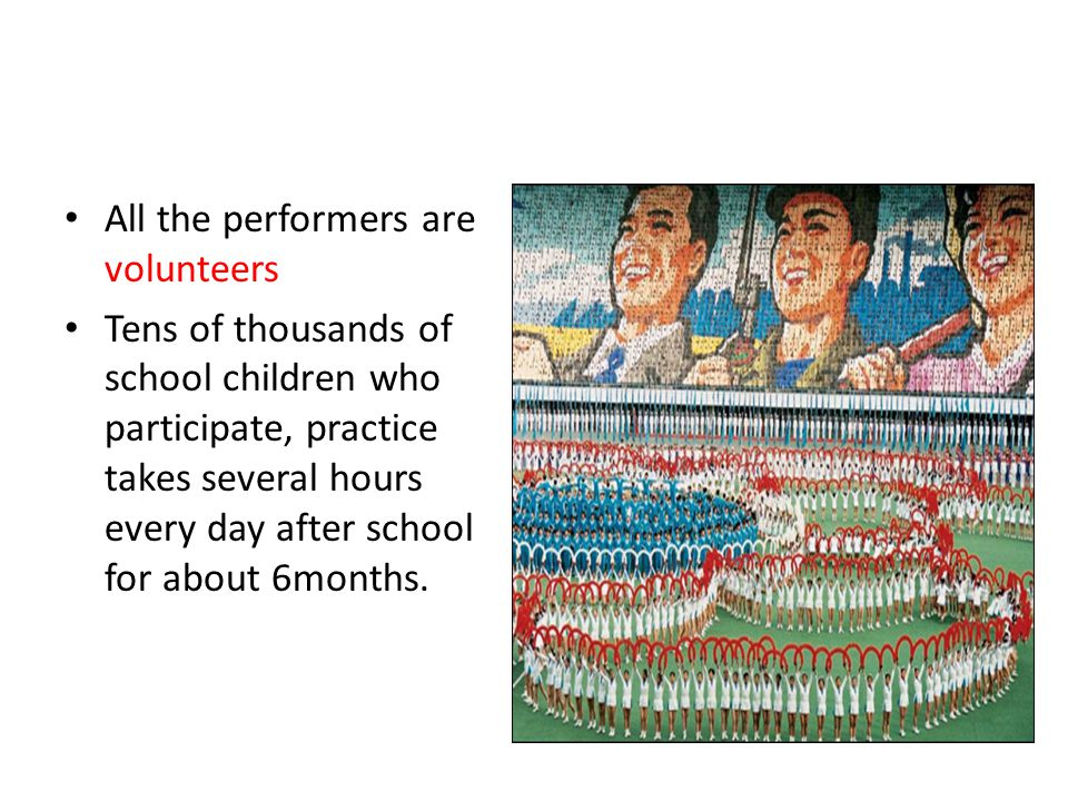 All the performers are volunteers Tens of thousands of school children who participate, practice takes several hours every day after school for about 6months.