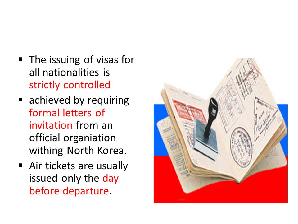 The issuing of visas for all nationalities is strictly controlled achieved by requiring formal letters of invitation from an official organiation withing North Korea.
