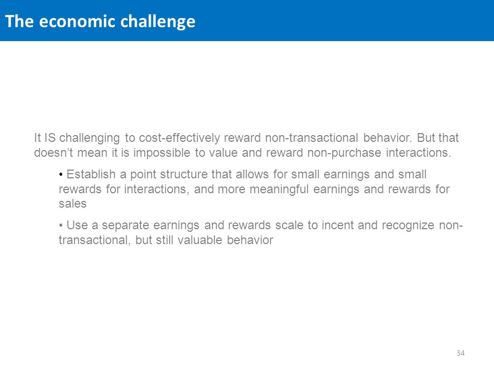 The economic challenge It IS challenging to cost-effectively reward non-transactional behavior.