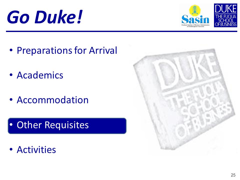 Preparations for Arrival Academics Accommodation Other Requisites Activities 25 Go Duke!