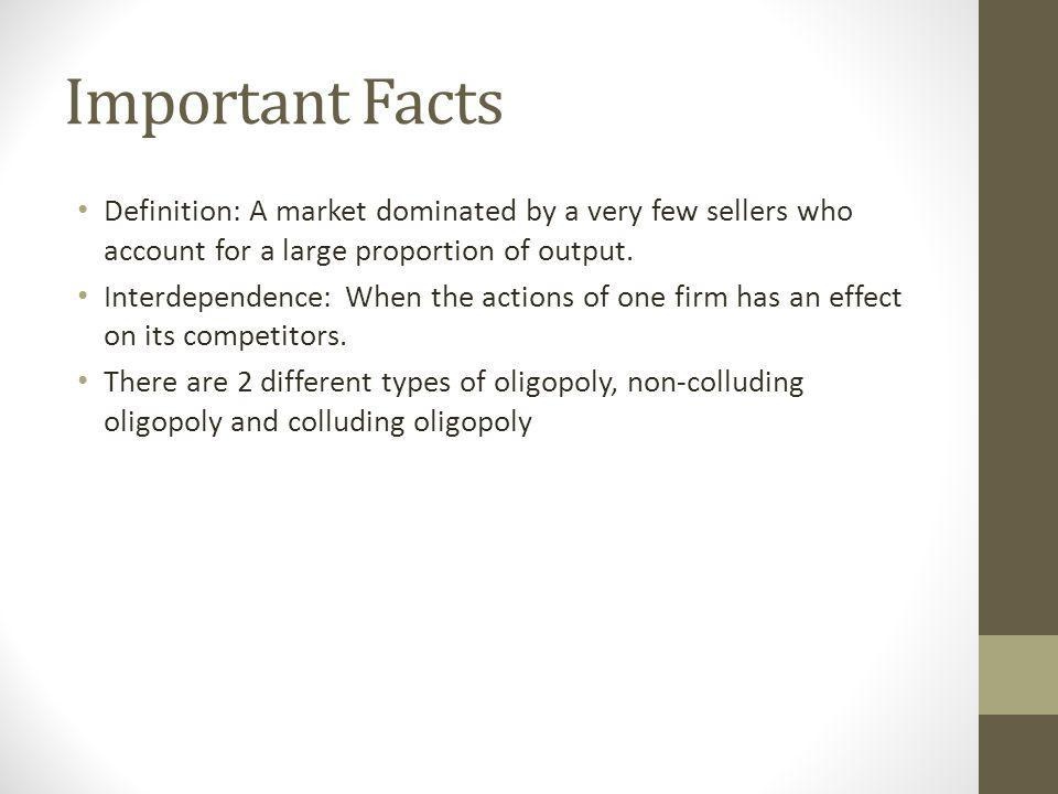 Important Facts Definition: A market dominated by a very few sellers who account for a large proportion of output.