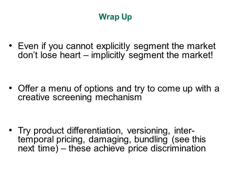 Even if you cannot explicitly segment the market dont lose heart – implicitly segment the market.
