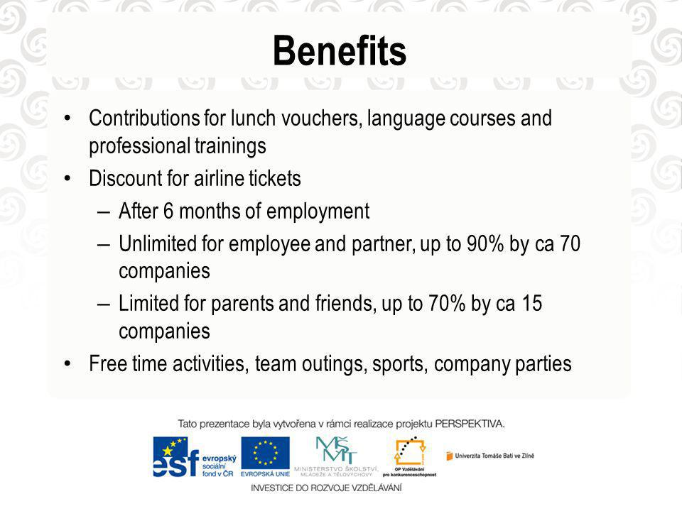 Benefits Contributions for lunch vouchers, language courses and professional trainings Discount for airline tickets – After 6 months of employment – Unlimited for employee and partner, up to 90% by ca 70 companies – Limited for parents and friends, up to 70% by ca 15 companies Free time activities, team outings, sports, company parties