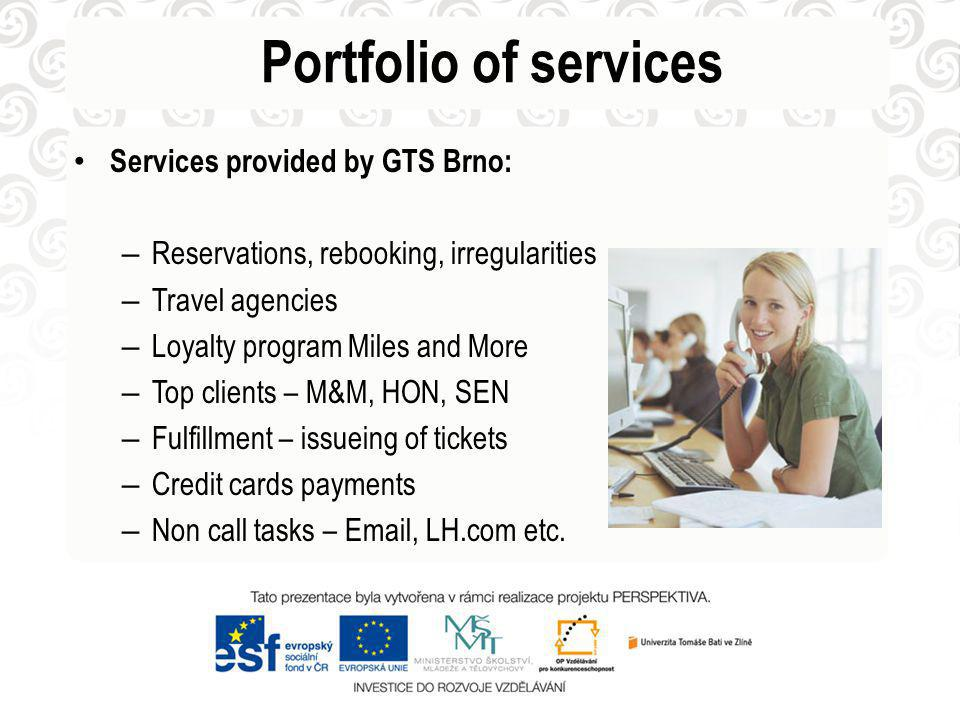 Portfolio of services Services provided by GTS Brno: – Reservations, rebooking, irregularities – Travel agencies – Loyalty program Miles and More – Top clients – M&M, HON, SEN – Fulfillment – issueing of tickets – Credit cards payments – Non call tasks – Email, LH.com etc.