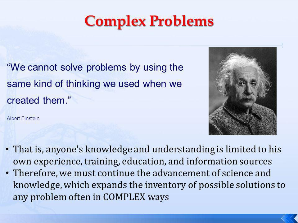 We cannot solve problems by using the same kind of thinking we used when we created them.