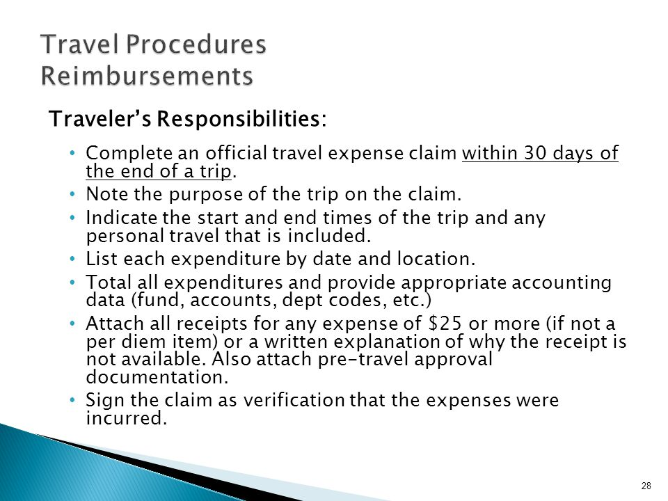 Travelers Responsibilities: Complete an official travel expense claim within 30 days of the end of a trip.