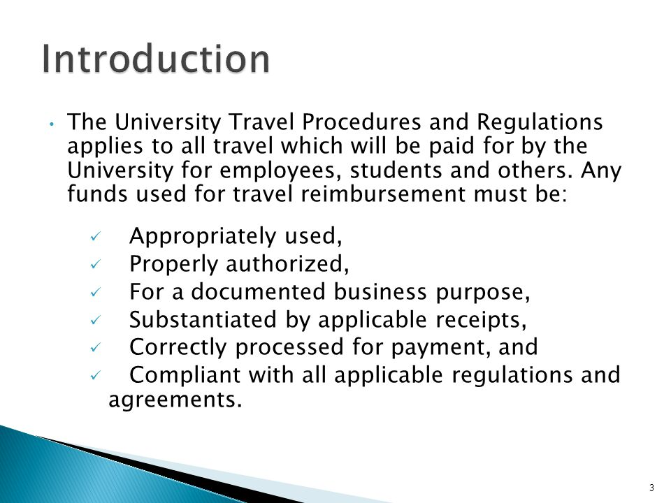 The University Travel Procedures and Regulations applies to all travel which will be paid for by the University for employees, students and others.