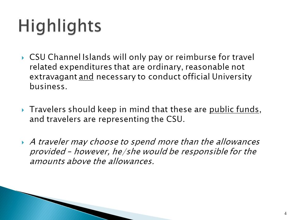 CSU Channel Islands will only pay or reimburse for travel related expenditures that are ordinary, reasonable not extravagant and necessary to conduct official University business.