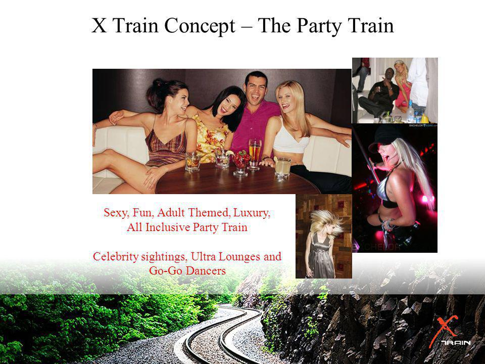X Train Concept – The Party Train Club Sexy, Fun, Adult Themed, Luxury, All Inclusive Party Train Celebrity sightings, Ultra Lounges and Go-Go Dancers
