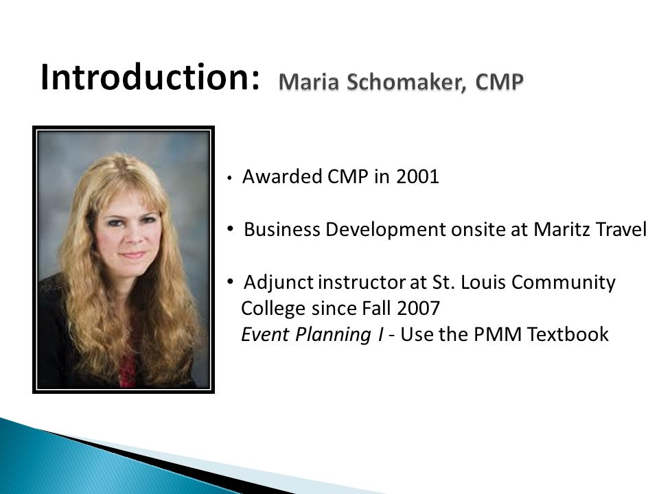 Awarded CMP in 2001 Business Development onsite at Maritz Travel Adjunct instructor at St.