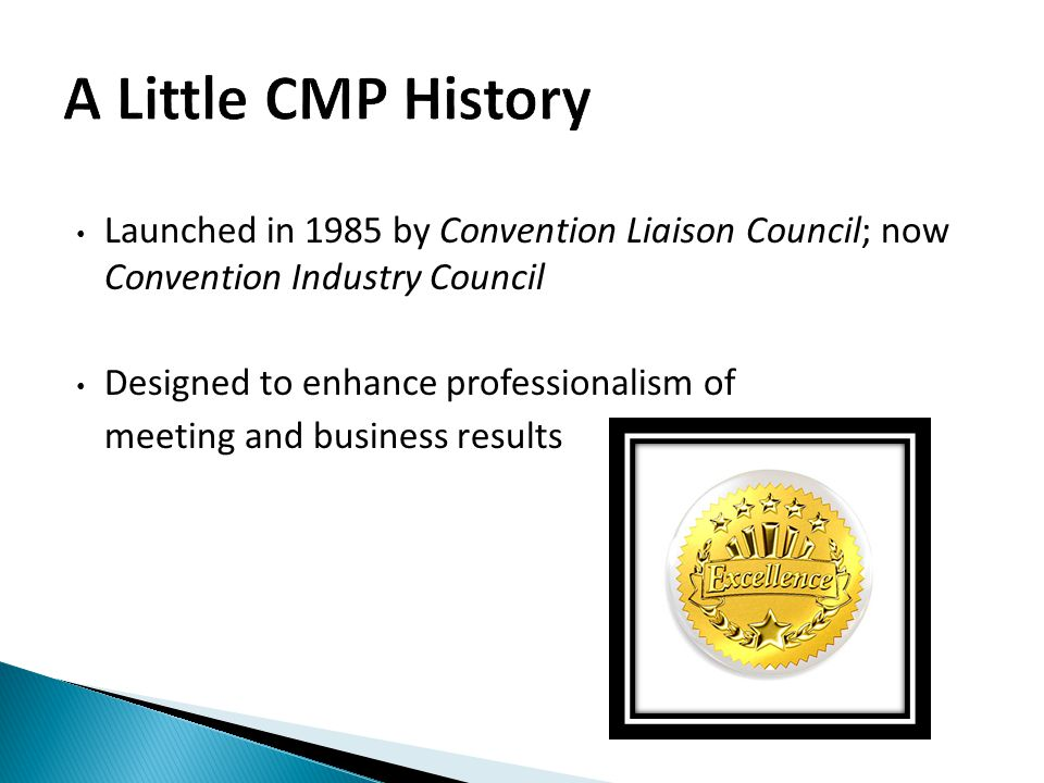 Launched in 1985 by Convention Liaison Council; now Convention Industry Council Designed to enhance professionalism of meeting and business results