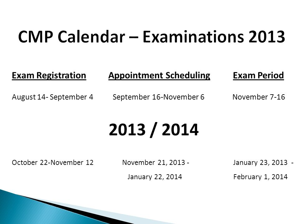 Exam Registration Appointment Scheduling Exam Period August 14- September 4 September 16-November 6 November 7-16 2013 / 2014 October 22-November 12 November 21, 2013 - January 23, 2013 - January 22, 2014 February 1, 2014
