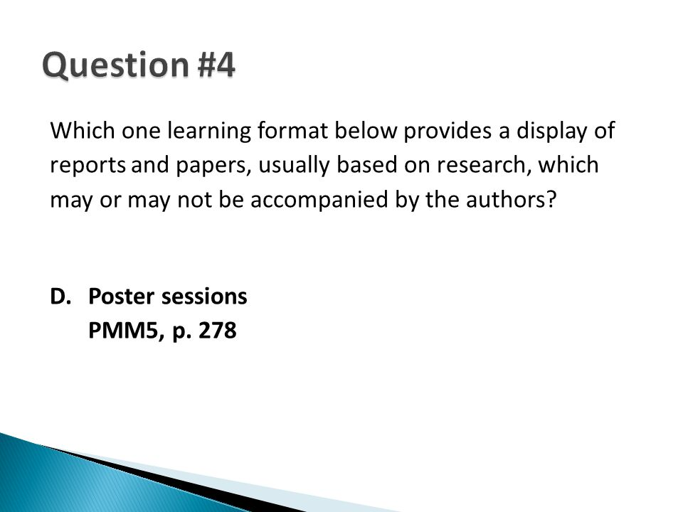 Which one learning format below provides a display of reports and papers, usually based on research, which may or may not be accompanied by the authors.