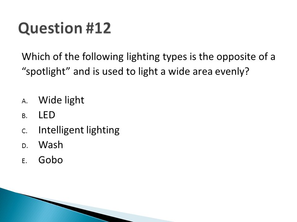 Which of the following lighting types is the opposite of a spotlight and is used to light a wide area evenly.
