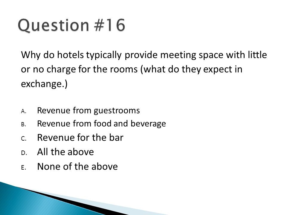 Why do hotels typically provide meeting space with little or no charge for the rooms (what do they expect in exchange.) A.