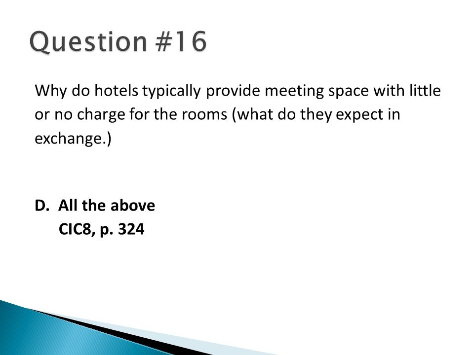 Why do hotels typically provide meeting space with little or no charge for the rooms (what do they expect in exchange.) D.