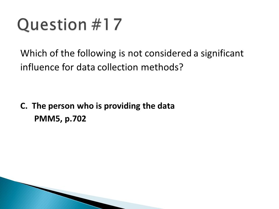 Which of the following is not considered a significant influence for data collection methods.