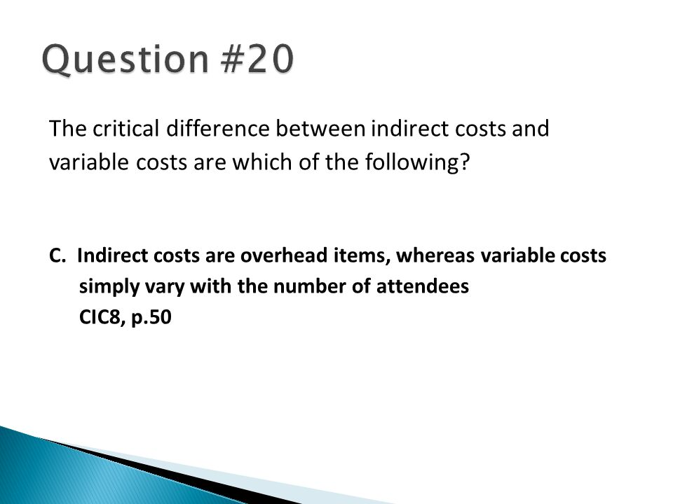 The critical difference between indirect costs and variable costs are which of the following.