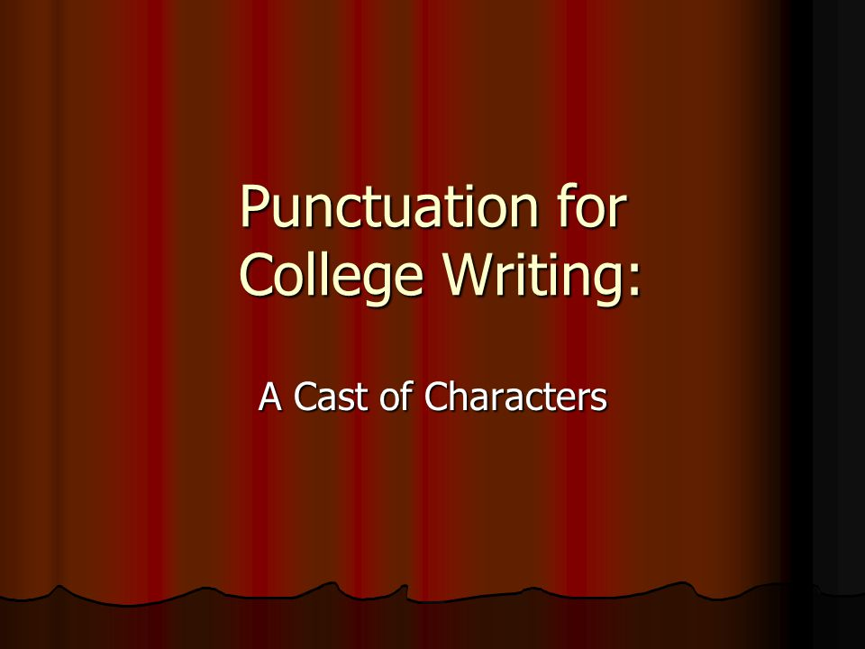 Punctuation for College Writing: A Cast of Characters