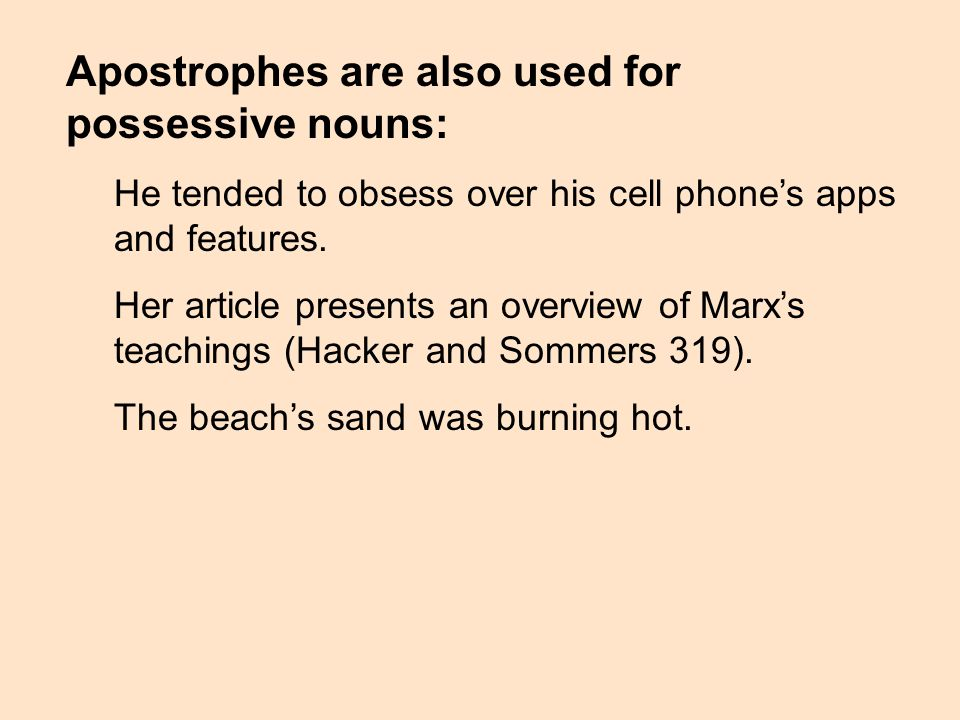 Apostrophes are also used for possessive nouns: He tended to obsess over his cell phones apps and features.