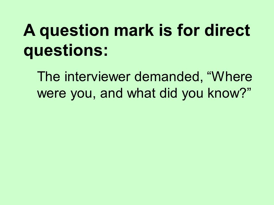 A question mark is for direct questions: The interviewer demanded, Where were you, and what did you know