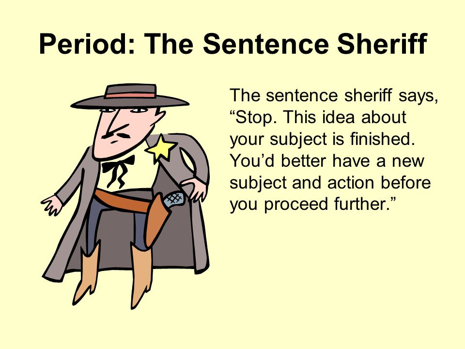 Period: The Sentence Sheriff The sentence sheriff says, Stop.