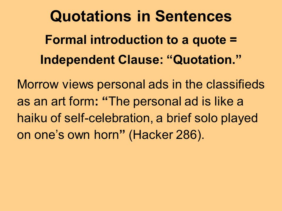 Quotations in Sentences Formal introduction to a quote = Independent Clause: Quotation.