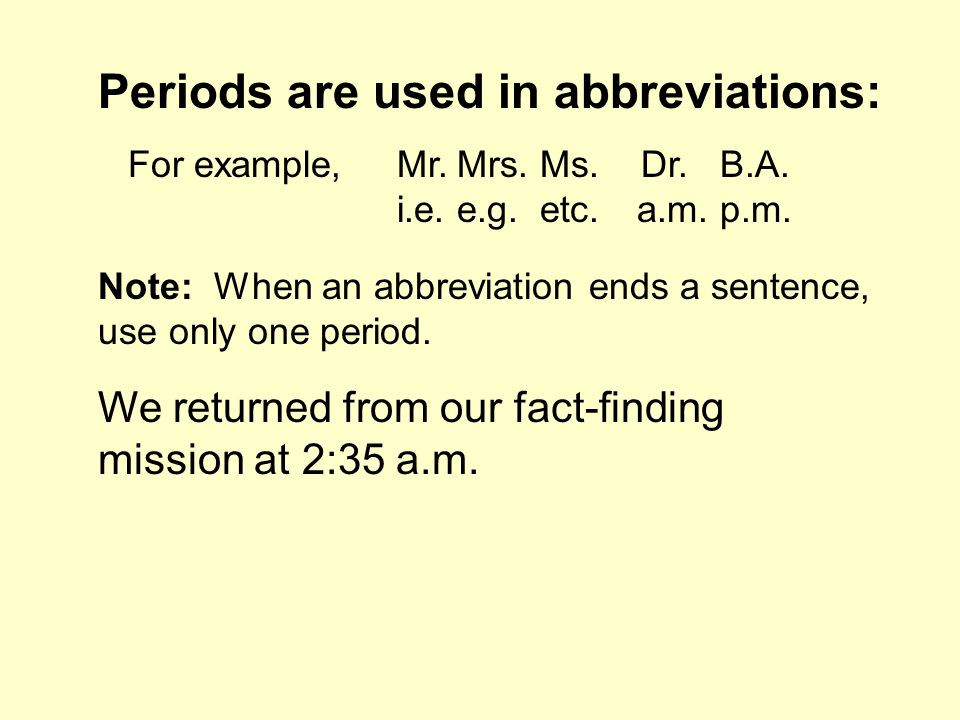 Periods are used in abbreviations: For example,Mr.Mrs.