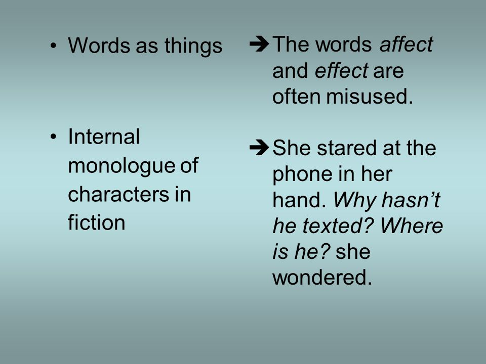 Words as things Internal monologue of characters in fiction The words affect and effect are often misused.