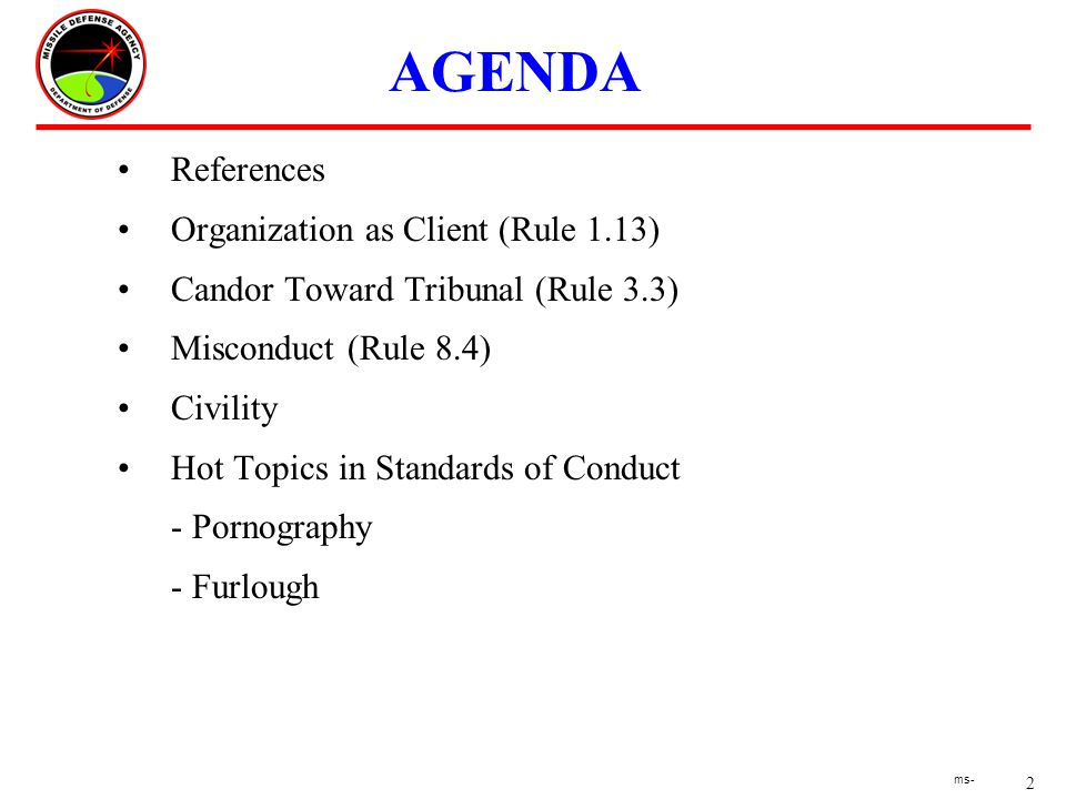 2 ms- AGENDA References Organization as Client (Rule 1.13) Candor Toward Tribunal (Rule 3.3) Misconduct (Rule 8.4) Civility Hot Topics in Standards of Conduct - Pornography - Furlough