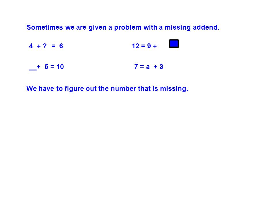 We have to figure out the number that is missing. 4 + .