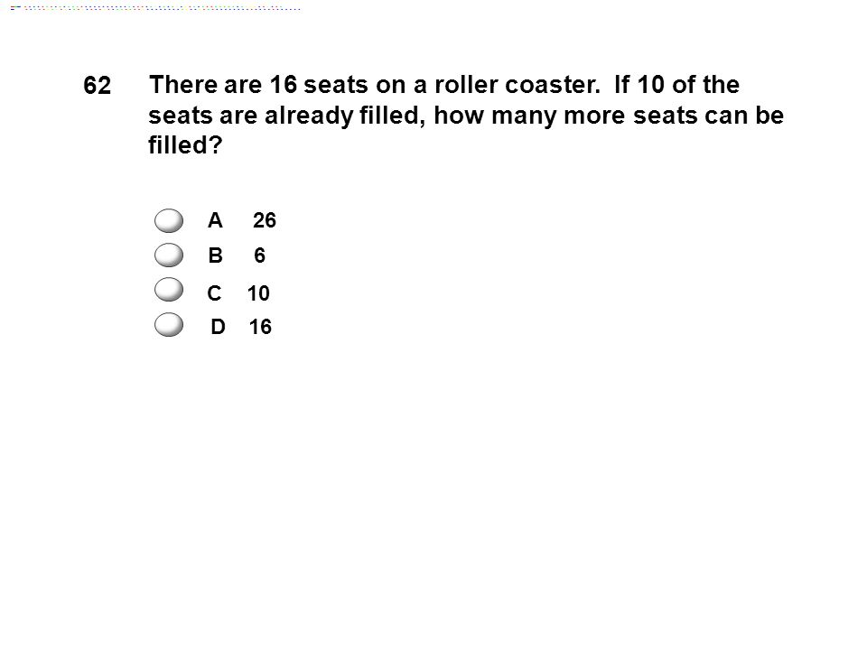 62 There are 16 seats on a roller coaster.
