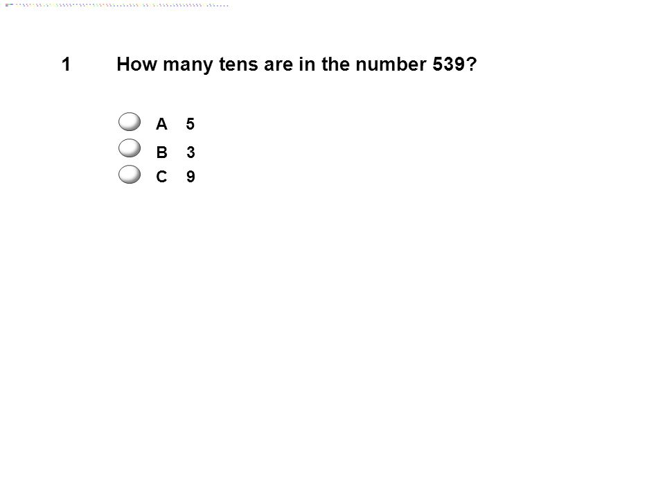 1 How many tens are in the number 539 A 5 B 3 C 9