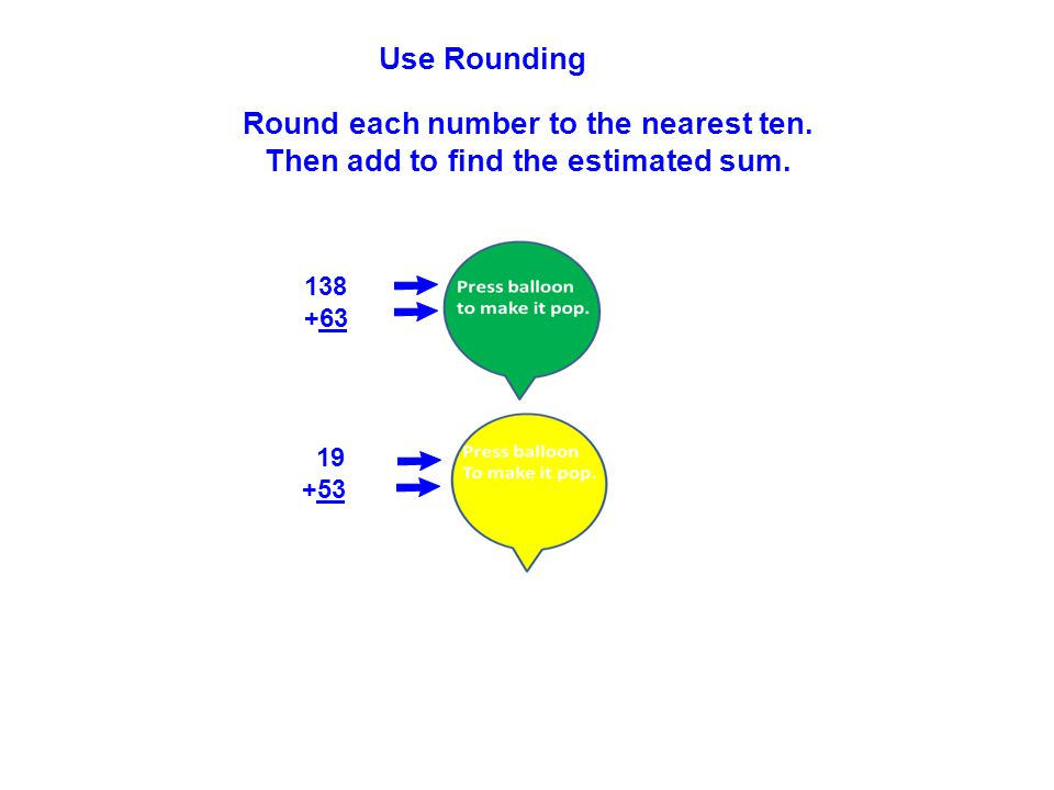 19 20 +53+50 138140 +63+60 Use Rounding Round each number to the nearest ten.