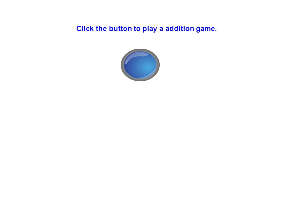Click the button to play a addition game.