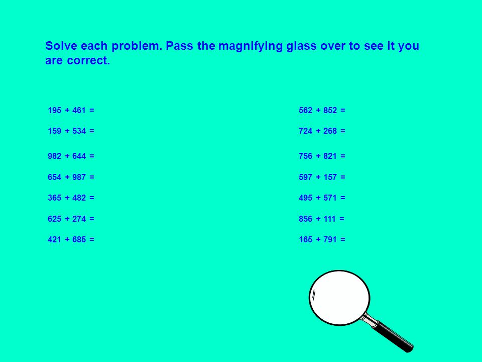 Solve each problem. Pass the magnifying glass over to see it you are correct.