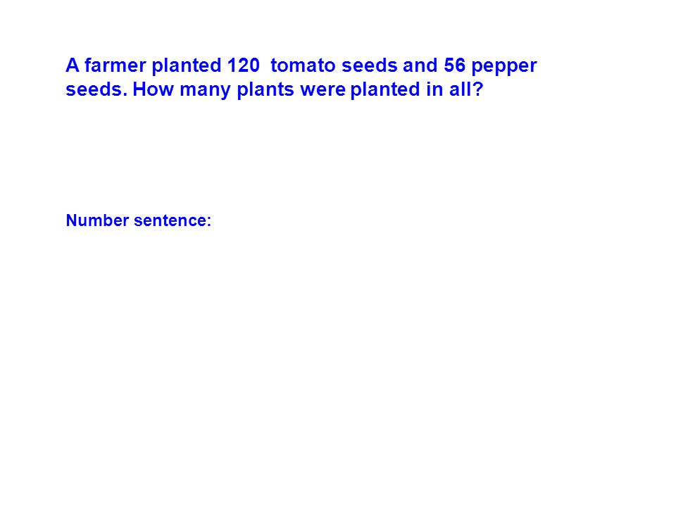 A farmer planted 120 tomato seeds and 56 pepper seeds.