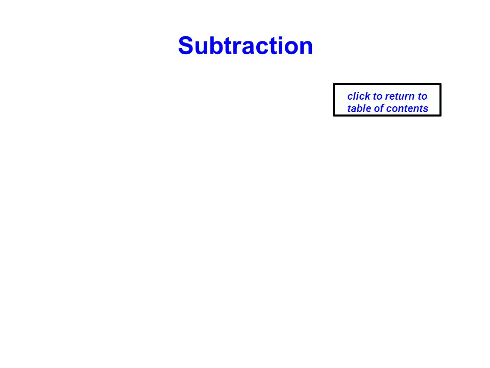 Subtraction click to return to table of contents