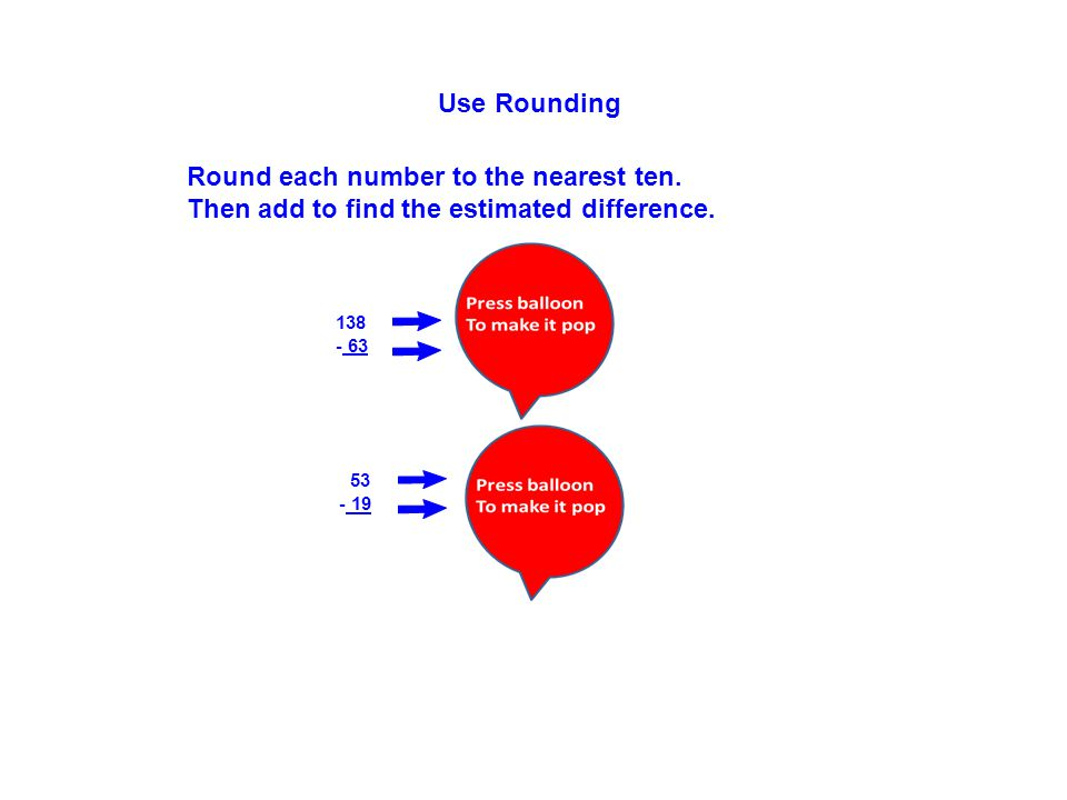 Use Rounding 138140 - 63- 60 53 50 - 19- 20 Round each number to the nearest ten.