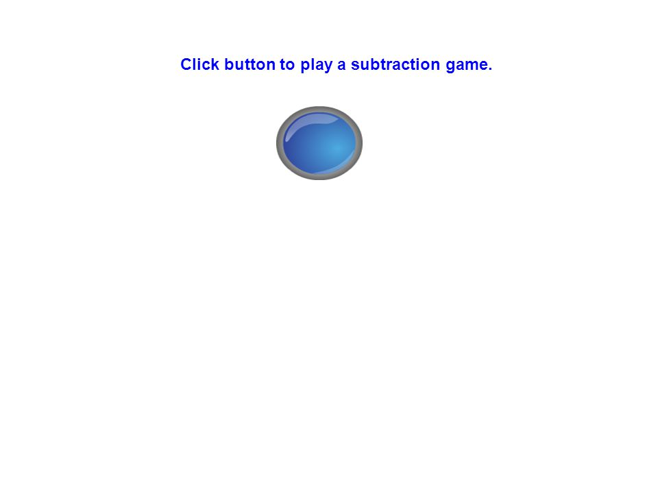 Click button to play a subtraction game.