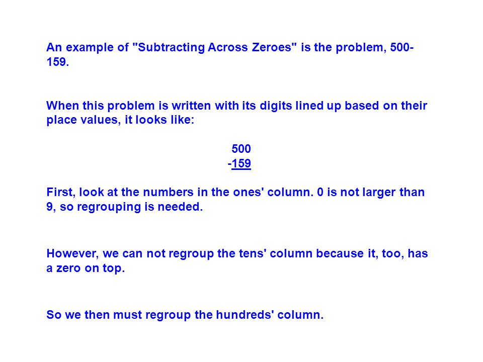 An example of Subtracting Across Zeroes is the problem, 500- 159.