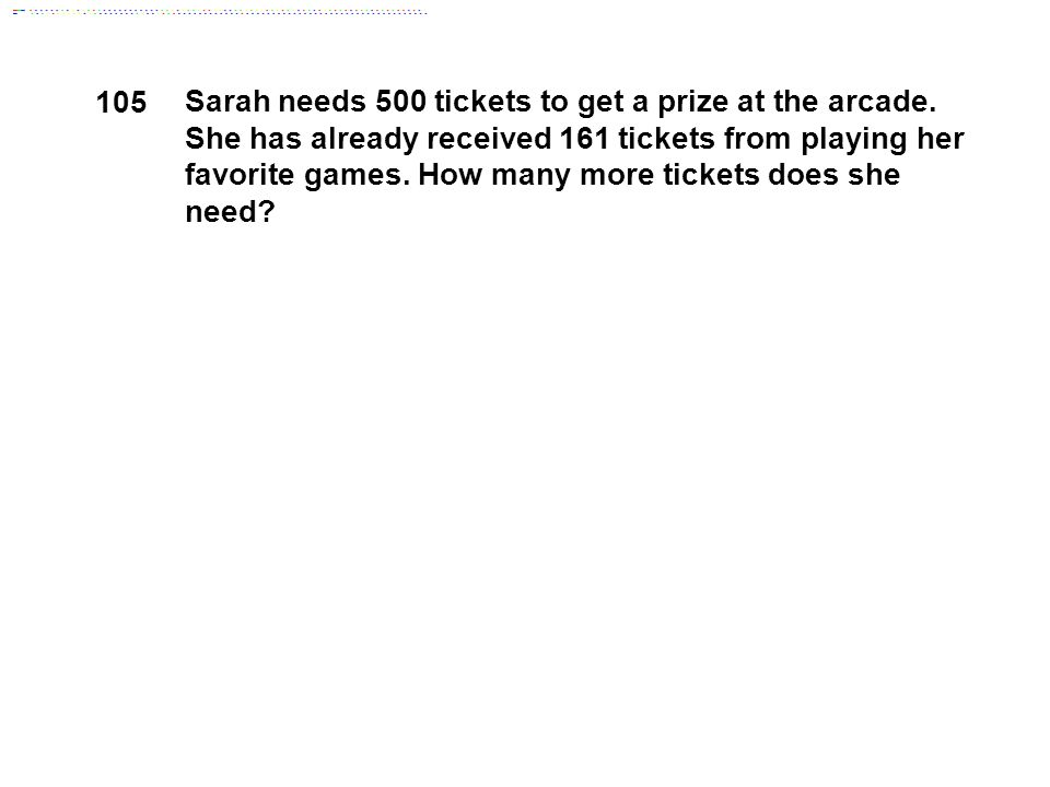 105 Sarah needs 500 tickets to get a prize at the arcade.