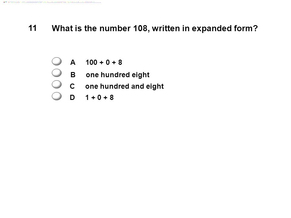11 What is the number 108, written in expanded form.