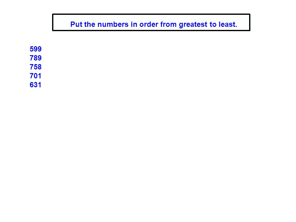 599 789 758 701 631 Put the numbers in order from greatest to least.