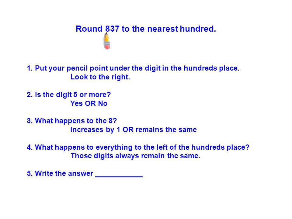 1. Put your pencil point under the digit in the hundreds place.